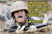 """""""Ćwiczę by mordować ludzi, których nie znam, dla powodów, których nie rozumiem. Jestem bohaterem !!"""""""