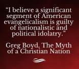 """""""Wierzę, że znaczna część amerykańskiego ewangelikalizmu jest winna nacjonalistycznego i patriotycznego bałwochwalstwa."""" - Greg Boyd, """"Mit Chrześcijańskiego Narodu"""""""